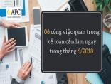 06 công việc quan trọng kế toán cần làm ngay trong tháng 6/2018